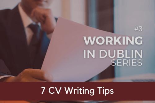 working-in-dublin-series-7-cv-writing-prepartion-tips