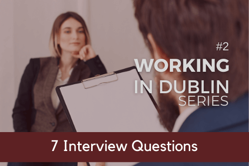 working-in-dublin-series-7-job-interview-questions