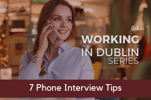 Working-in-Dublin-Series-7-Phone-Interview-Tips.png